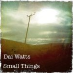 dai watts small things