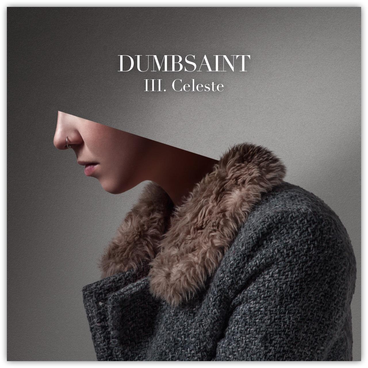 Dumbsaint ~ Disappearance in a Minor Role – Part III:Celeste
