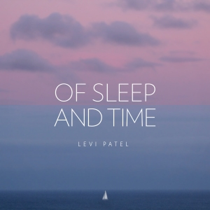 Levi Patel - Of Sleep and Time Cover
