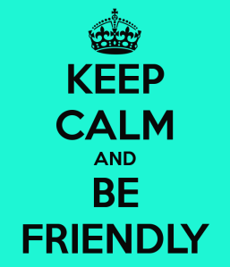 Keep Calm and Be Friendly