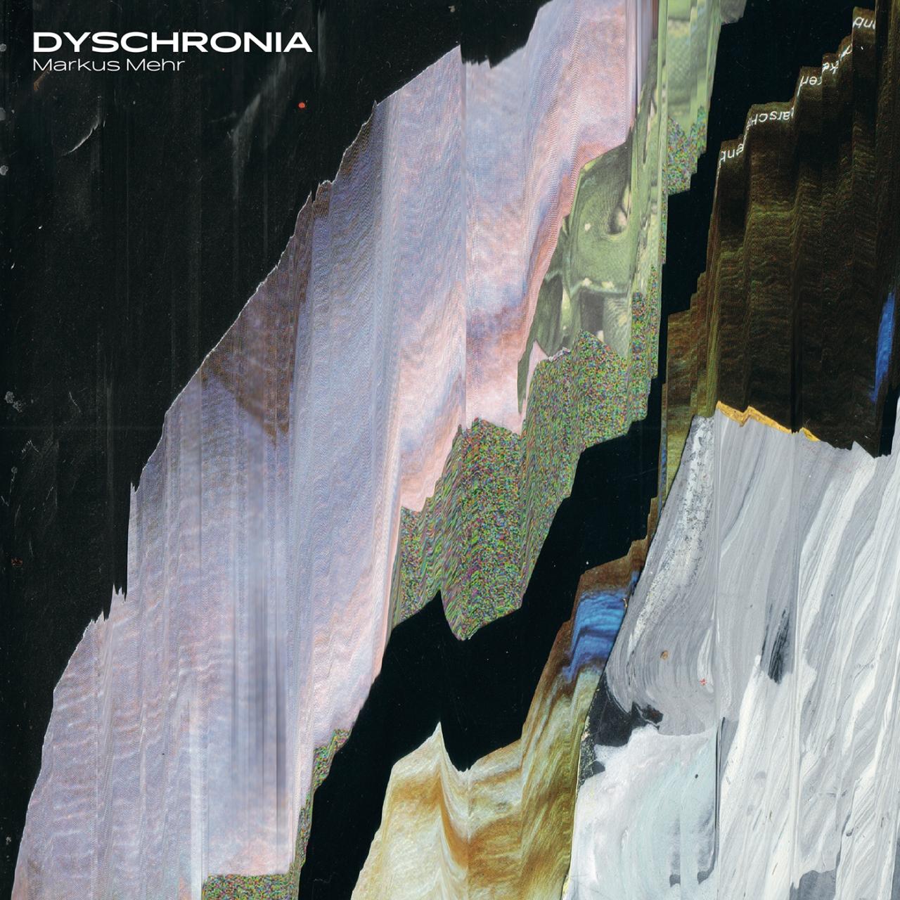 Markus Mehr ~Dyschronia