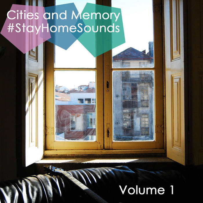 Cities and Memory ~ #StayHomeSounds (volume1)
